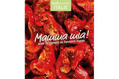 Mamma mia! aneb To nejlepší od italských matek (Edice Apetit) - redakce časopisu Apetit Kuchařky Apetit